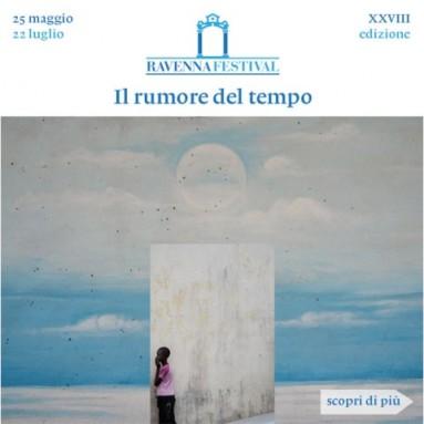 Ravenna Festival 2017: IL RUMORE DEL TEMPO 25 maggio – 22 luglio