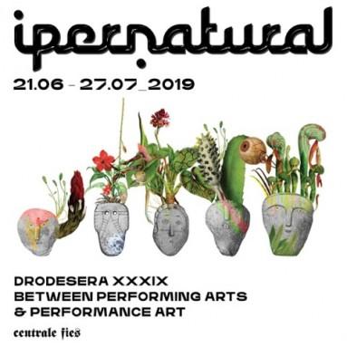 I P E R N A T U R A L DRODESERA XXXIX EDIZIONE between Performing Arts & Performance Art - dal 19 al 27 luglio