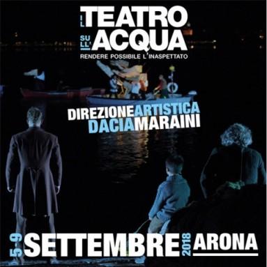 """Festival IL TEATRO SULL'ACQUA ARONA - 5-9 settembre 2018 """"Rendere possibile l'inaspettato"""". Direzione artistica Dacia Maraini"""