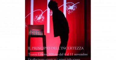 Il Principio dell'Incertezza - dal 4 all'11 novembre al Teatro Libero di MILANO. Un affascinante viaggio tra i misteri della scienza