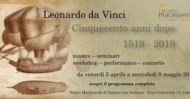 CATANIA: Teatro Machiavelli -  LEONARDO DA VINCI: Cinquecento anni dopo 1519 – 2019  da venerdì 5 aprile a mercoledì 8 maggio 2019