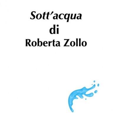 """(RACCONTA UNA STORIA) - """"SOTT'ACQUA"""" di Roberta Zollo"""