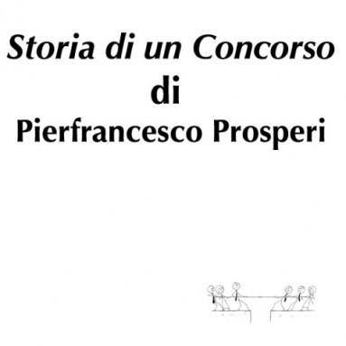 """(RACCONTA UNA STORIA) - """"STORIA DI UN CONCORSO"""" di Pierfrancesco Prosperi"""