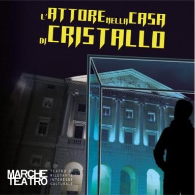 """MARCHE TEATRO - """"L'ATTORE NELLA CASA DI CRISTALLO"""" testo e regia di  MARCO BALIANI DAL 15 AL 28 GIUGNO"""