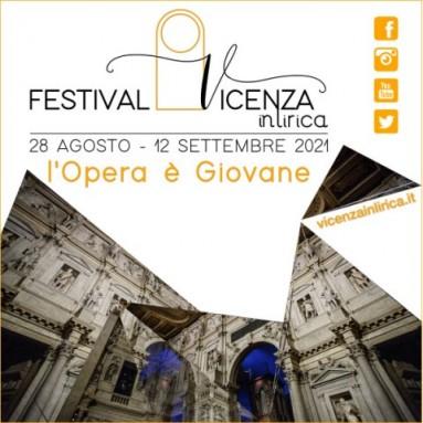 """FESTIVAL VICENZA IN LIRICA 2021 """"L'Opera è Giovane"""" Vicenza 28 agosto – 12 settembre 2021"""